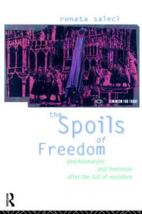 The best books on Misery in the Modern World - The Spoils of Freedom by Renata Salecl