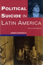 The best books on Latin American History - Political Suicide in Latin America by James Dunkerley