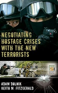 The best books on Negotiating and the FBI - Negotiating Hostage Crises with the New Terrorists by Adam Dolnik and Keith M. Fitzgerald