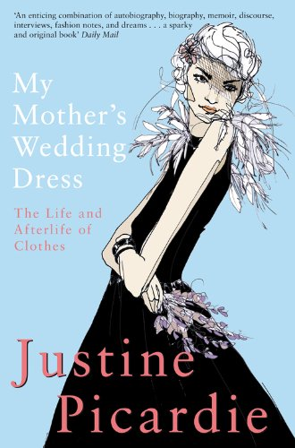 The best books on Fashion Biographies - My Mother's Wedding Dress by Justine Picardie