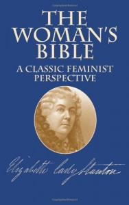 Versions of the Bible - The Woman's Bible by Elizabeth Cady Stanton (Editor)