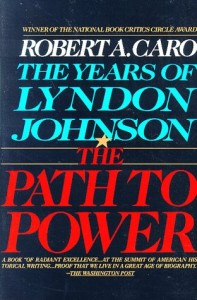 The best books on American Presidents - The Path to Power: The Years of Lyndon Johnson, Vol I by Robert Caro