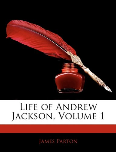 The best books on American Presidents - Life of Andrew Jackson by James Parton