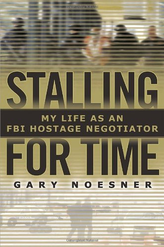 The best books on Negotiating and the FBI - Stalling for Time by Gary Noesner