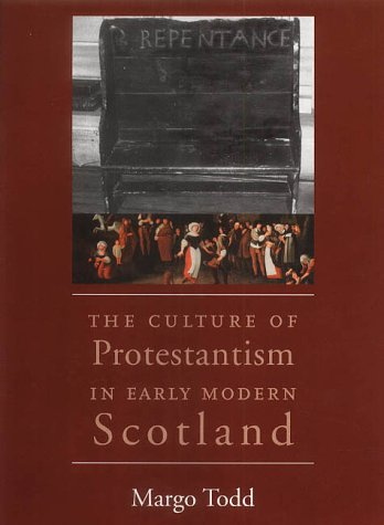 The Best Books on the History of Christianity - The Culture of Protestantism in Early Modern Scotland by Margo Todd