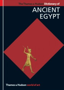 The best books on Ancient Egypt - The Thames & Hudson Dictionary of Ancient Egypt by Toby Wilkinson