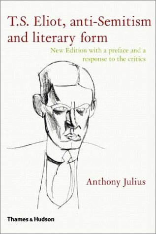 T.S. Eliot, Anti-Semitism and Literary Form by Anthony Julius