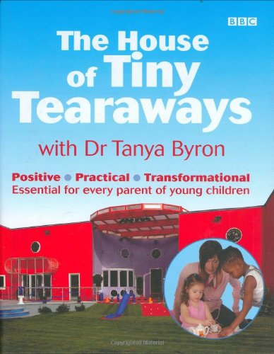 The best books on Child Psychology and Mental Health - The House of Tiny Tearaways by Tanya Byron