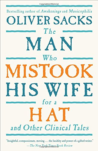 The best books on Psychosomatic Illness - The Man Who Mistook His Wife for a Hat by Oliver Sacks