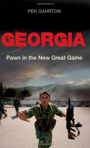Georgia: Pawn in the New Great Game by Per Gahrton
