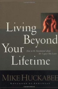 The best books on Simple Governance - Living Beyond Your Lifetime by Mike Huckabee