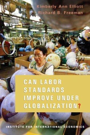 The best books on Labour Unions - Can Labor Standards Improve Under Globalization? by Richard B Freeman & Richard B. Freeman