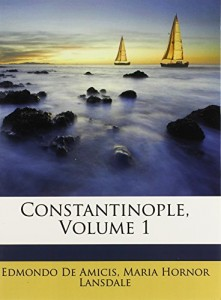 The best books on Turkish Politics - Constantinople by Edmondo de Amicis, translated by Maria Hornor Lansdale