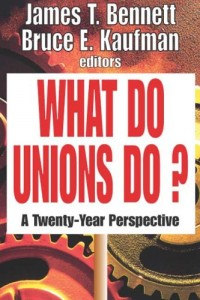 The best books on Labour Unions - What Do Unions Do? by Eds. James Bennett and Bruce E. Kaufman