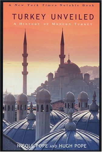 The best books on Turkish Politics - Turkey Unveiled by Hugh Pope & Hugh Pope with Nicole Pope