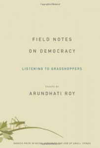 The best books on India - Field Notes on Democracy by Arundhati Roy