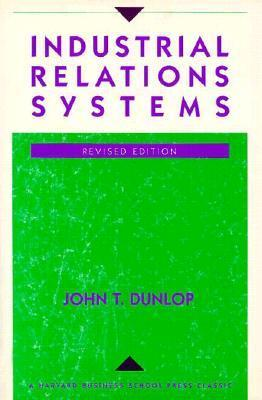 The best books on Labour Unions - Industrial Relations Systems by John T. Dunlop