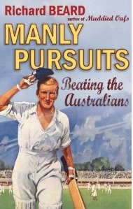 Manly Pursuits, Beating the Australians by Richard Beard
