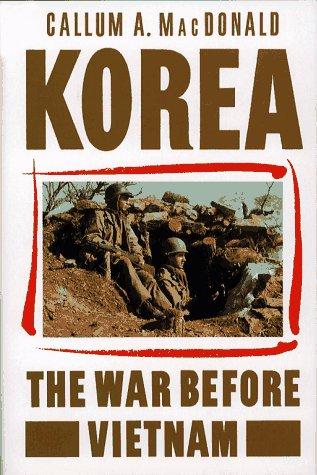 The best books on The Korean War - Korea: The War Before Vietnam by Callum MacDonald