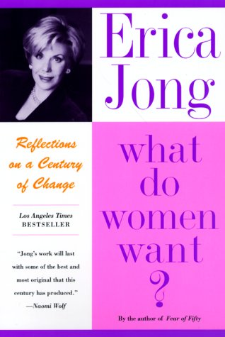 The best books on Women in Society - What Do Women Want? Bread Roses Sex Power by Erica Jong