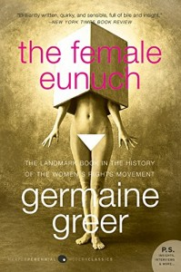 The best books on Women in Society - The Female Eunuch by Germaine Greer