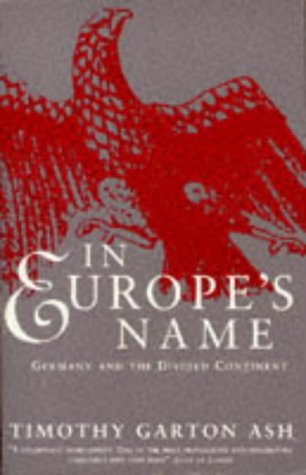 The best books on The History of the Present - In Europe's Name by Timothy Garton Ash