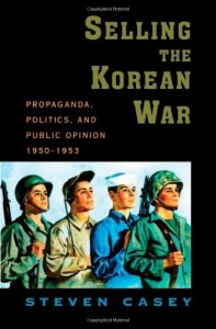 The best books on The Korean War - Selling the Korean War by Steven Casey