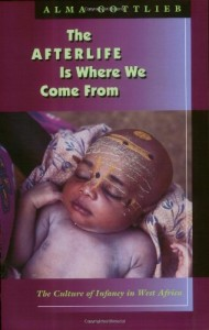 The best books on Understanding Infants - The Afterlife is Where We Come From by Alma Gottlieb