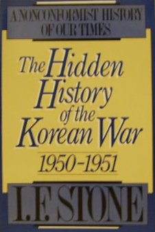 The best books on The Korean War - The Hidden History of the Korean War by I.F. Stone