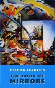 Frieda Hughes recommends the best Poetry Collections - The Book of Mirrors by Frieda Hughes