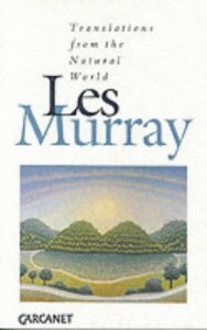 The best books on Poetry - Translations from the Natural World by Les Murray