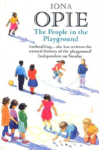 The best books on Children and their Minds - The People in the Playground by Iona Opie