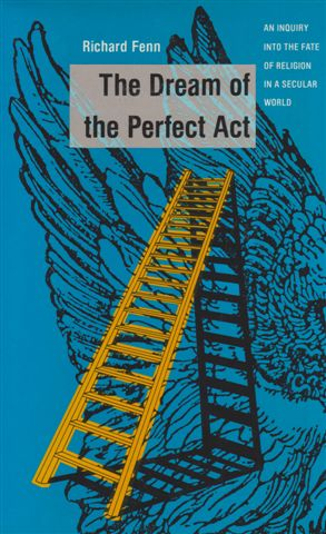 The best books on Religion versus Secularism in History - The Dream of the Perfect Act by Richard Fenn