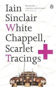 The Best London Novels - White Chappell, Scarlet Tracings by Iain Sinclair
