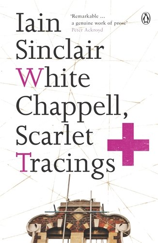 The best books on London: White Chappell, Scarlet Tracings by Iain Sinclair