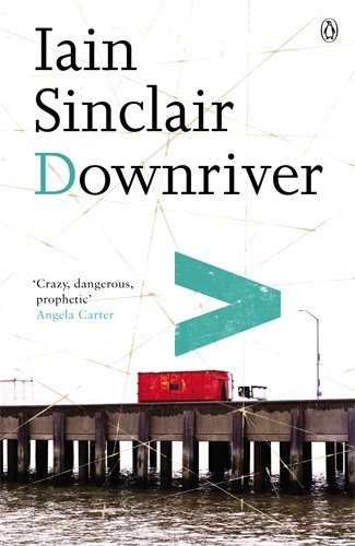 The best books on London - Downriver by Iain Sinclair