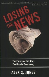 The best books on The Changing Business of Journalism - Losing the News by Alex Jones