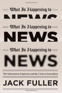 The best books on The Changing Business of Journalism - What is Happening to News by Jack Fuller