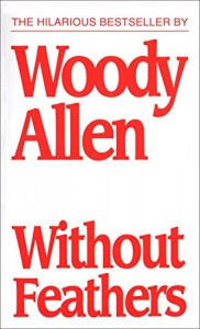 Woody Allen on The Books that Inspired Him - Without Feathers by Woody Allen