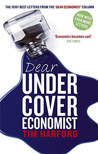 The best books on Unexpected Economics - Dear Undercover Economist by Tim Harford