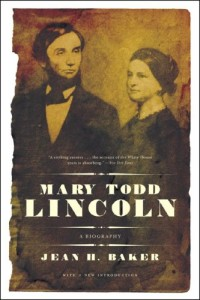 The Best Books about First Ladies - Mary Todd Lincoln by Jean H Baker