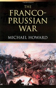 The best books on War - The Franco-Prussian War by Michael Howard