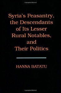 The best books on Syria - Syria's Peasantry, the Descendants of Its Lesser Rural Notables, and Their Politics by Hanna Batatu
