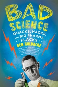 The best books on Mind and The Brain - Bad Science: Quacks, Hacks, and Big Pharma Flacks by Ben Goldacre