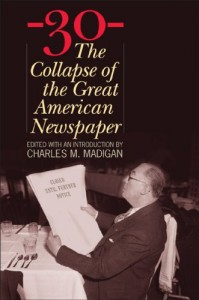 The Changing Business of Journalism - -30- by Charles M Madigan
