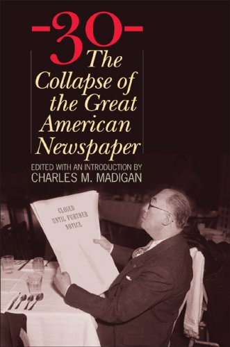 The best books on The Changing Business of Journalism - -30- by Charles M Madigan