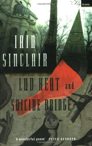 The best books on London: Lud Heat and Suicide Bridge by Iain Sinclair