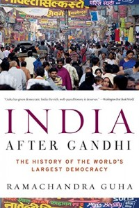 The best books on The Indian Economy - India After Gandhi: The History of the World's Largest Democracy by Ramachandra Guha