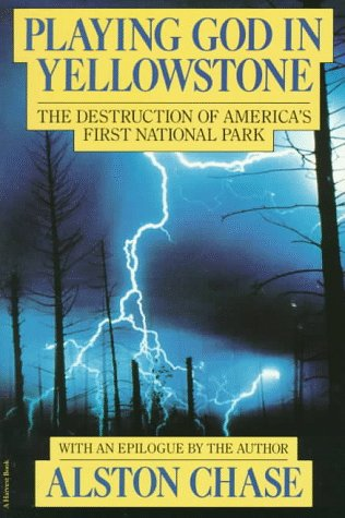 The best books on Man and Nature - Playing God in Yellowstone by Alston Chase