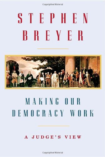 Stephen Breyer on his Intellectual Influences - Making Our Democracy Work by Stephen Breyer